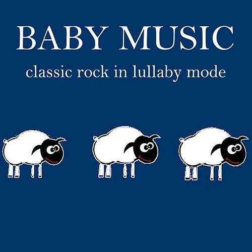 Baby Music: Classic Rock in Lullaby Mode by Lullaby Mode
