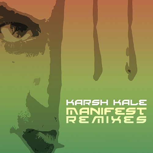 Manifest Remixes by Karsh Kale