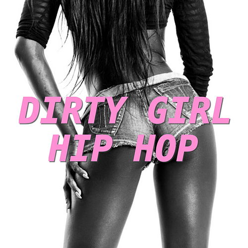 Dirty Girl Hip Hop by Various Artists