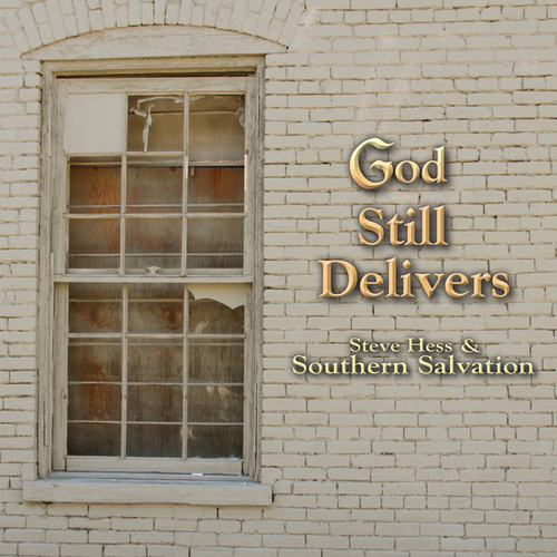 God Still Delivers by Steve Hess And Southern Salvation