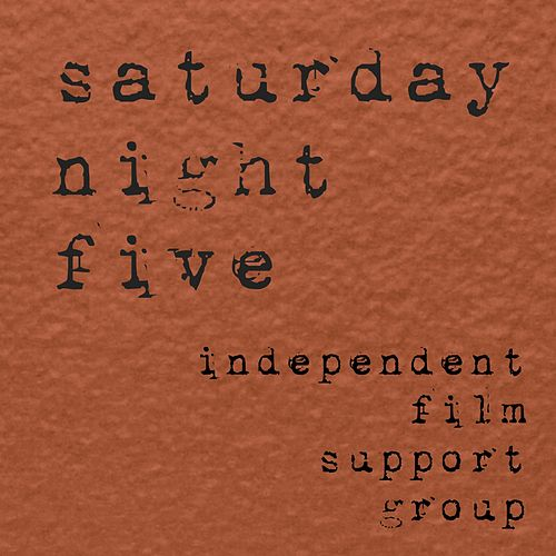 Saturday Night Five by Independent Film Support Group