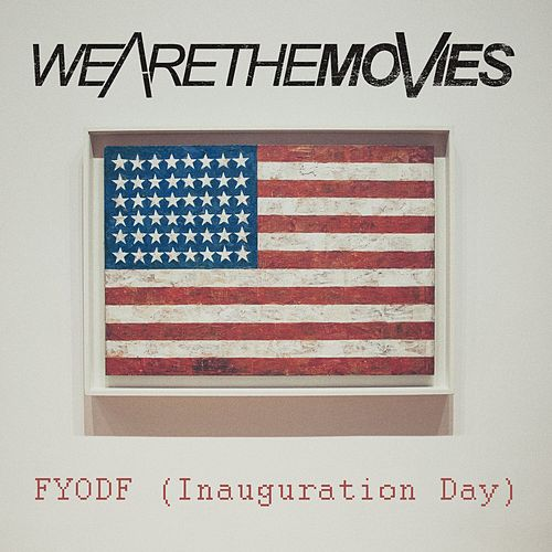 FYODF (Inauguration Day) von We Are The Movies