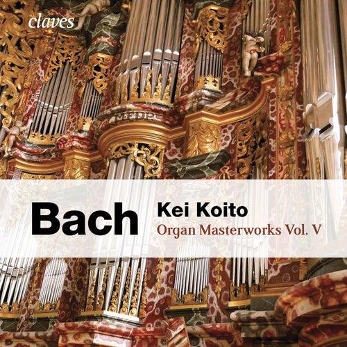 Bach: Organ Masterworks, Vol. V by Kei Koito
