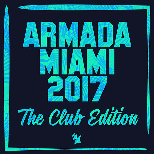 Armada Miami 2017 (The Club Edition) de Various Artists
