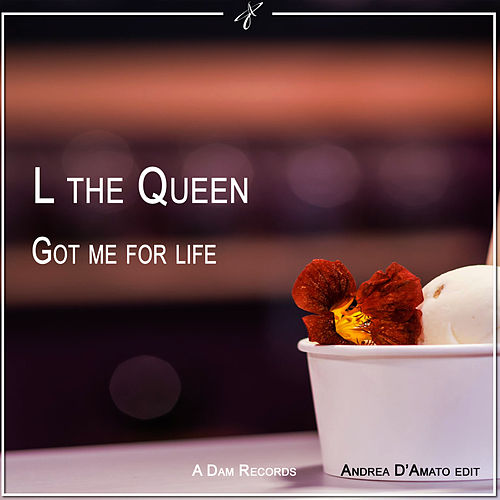 Got Me for Life (Andrea D'Amato Edit) by L THE QUEEN