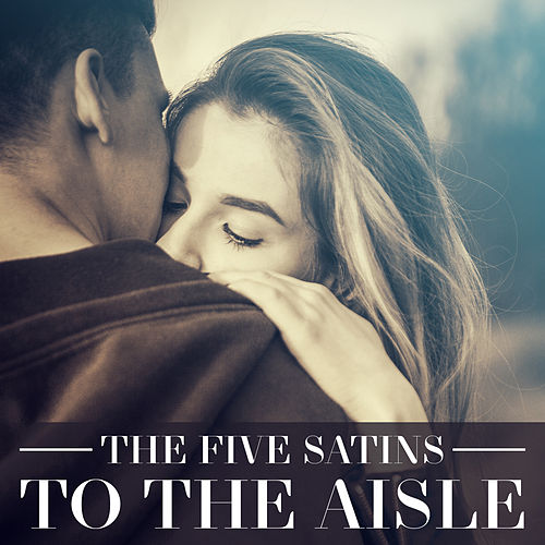 To The Aisle by The Five Satins