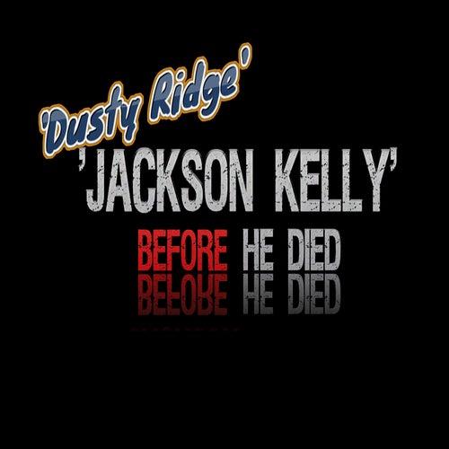 Jackson Kelly Before He Died by Dusty Ridge
