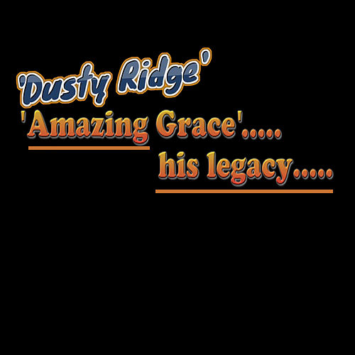Amazing Grace (His Legacy) by Dusty Ridge