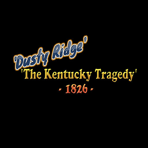 The Kentucky Tragedy 1826 by Dusty Ridge