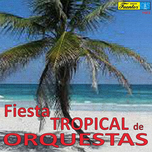 Fiesta Tropical de Orquestas by Various Artists