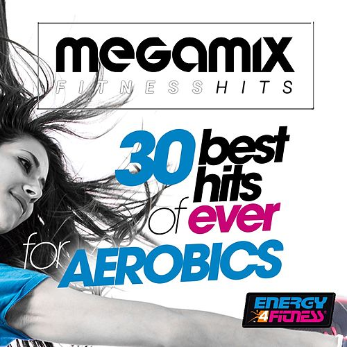 Megamix Fitness 30 Best Hits of Ever for Aerobics by Various Artists
