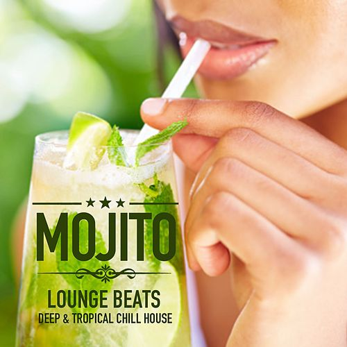 Mojito Lounge Beats (Deep & Tropical Chill House) by Various Artists