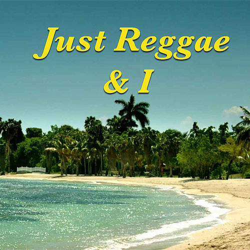 Just Reggae & I de Various Artists