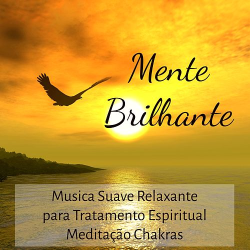 Mente Brilhante - Musica Suave Relaxante para Tratamento Espiritual Meditação Chakras e Centro de Energia com Sons da Natureza New Age Instrumentais von El Alma