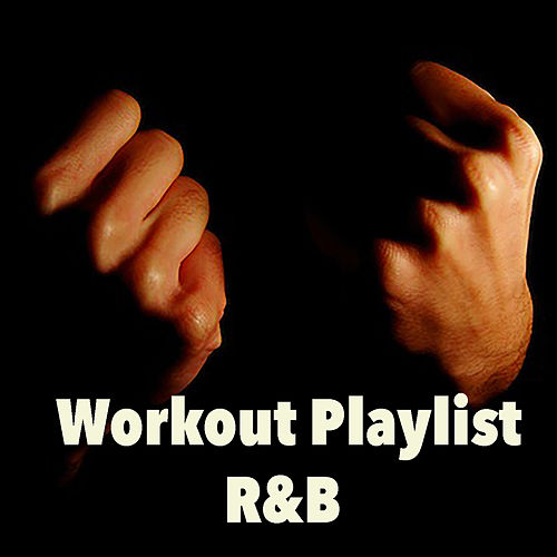 Workout Playlist: R&B by Various Artists