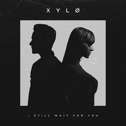 I Still Wait For You by XYLØ