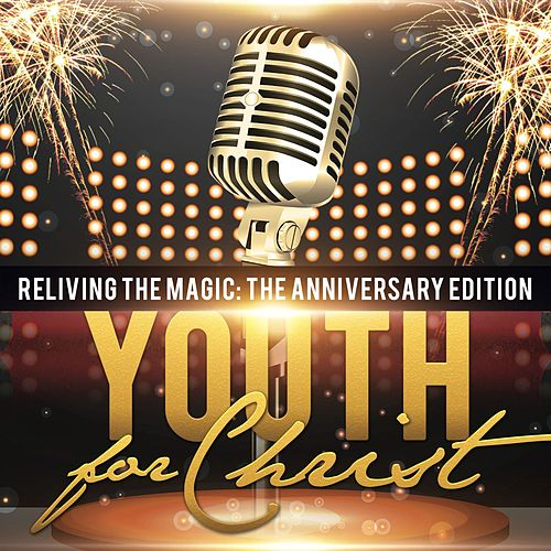 Reliving the Magic: The Anniversary Edition by Youth For Christ