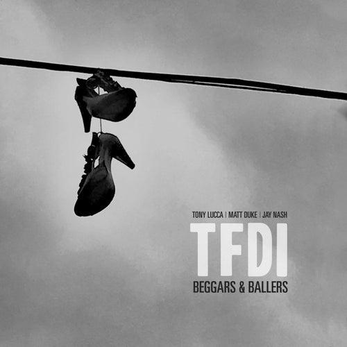 Beggars & Ballers (feat. Jay Nash, Tony Lucca & Matt Duke) de TFDI