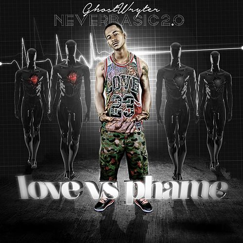 Never Basic 2.0 - Love vs Phame de GhostWryter