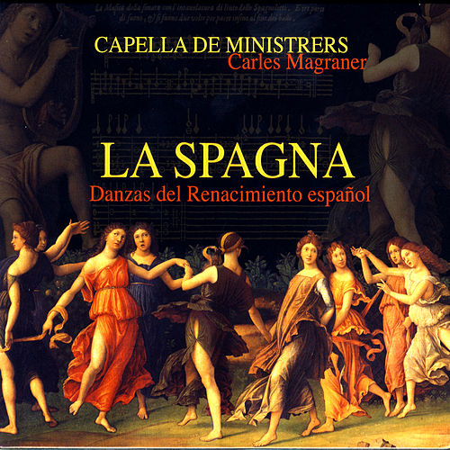 La Spagna / Danzas Del Renacimiento Español von Capella De Ministrers