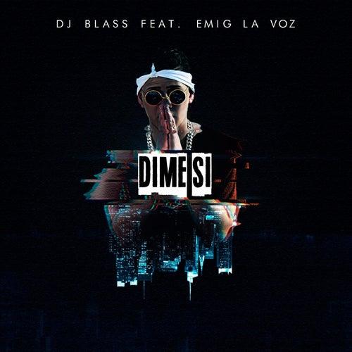 Dime Si (feat. Emig La Voz) de DJ Blass