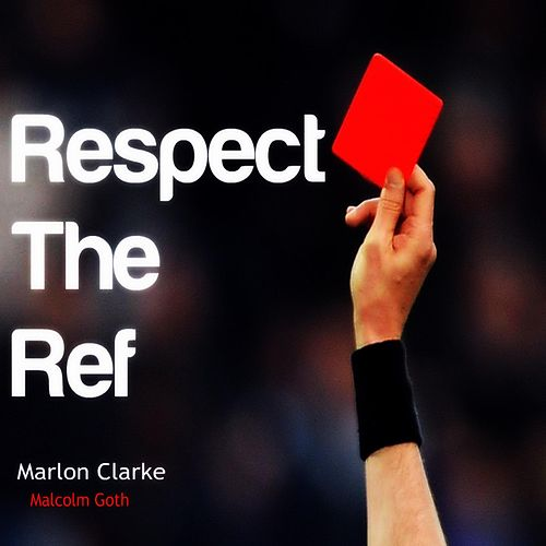 Respect the Ref by Marlon Clarke