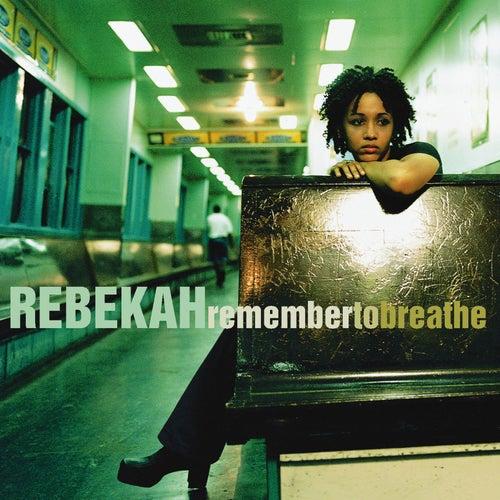 Remember To Breathe by Rebekah