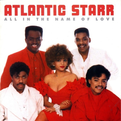 All In The Name Of Love by Atlantic Starr