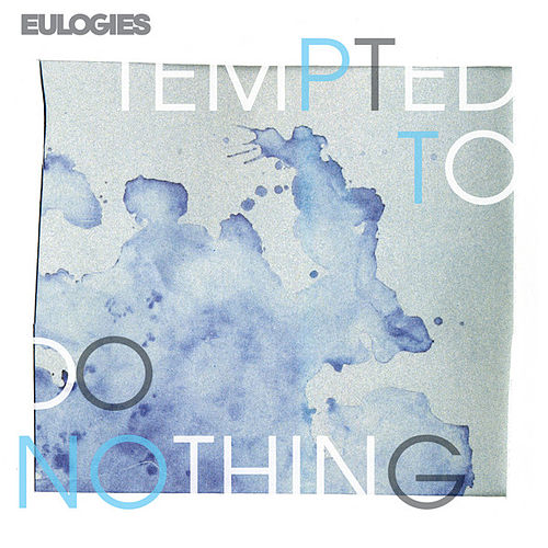 Tempted To Do Nothing by Eulogies