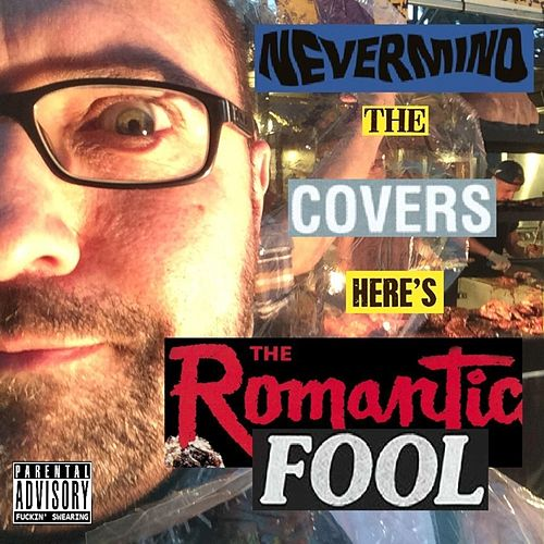 Nevermind the Covers, Here's the Romantic Fool by Graham Scott Anthony