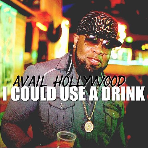 I Could Use a Drink by Avail Hollywood