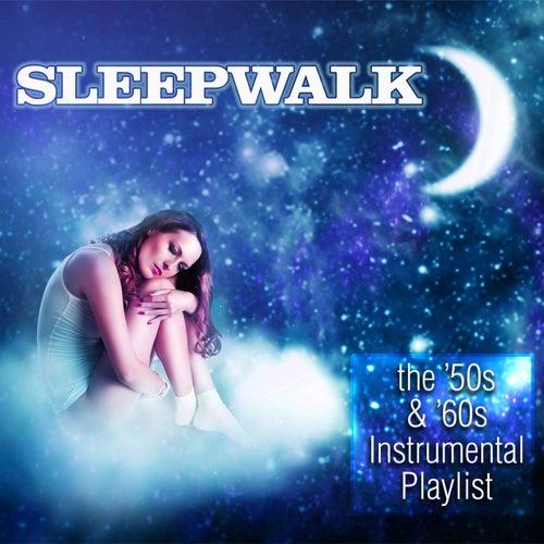 Sleepwalk: The '50s & '60s Instrumental Playlist de Various Artists