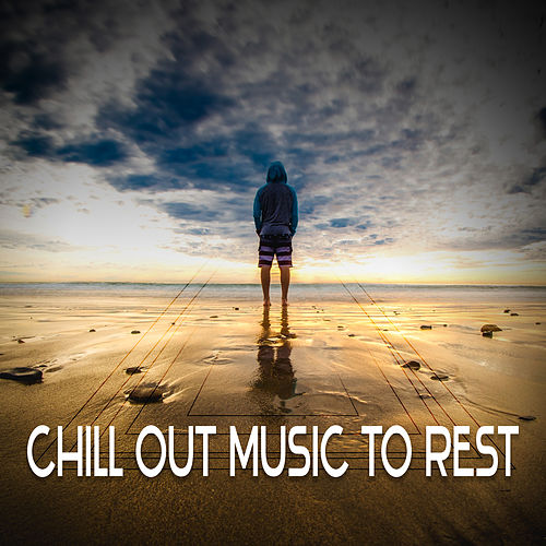 Chill Out Music to Rest – Calm Down & Relax, Rest on the Beach, Clear Mind von Ibiza Chill Out
