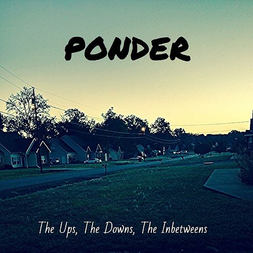 The Ups, The Downs, The Inbetweens by Ponder