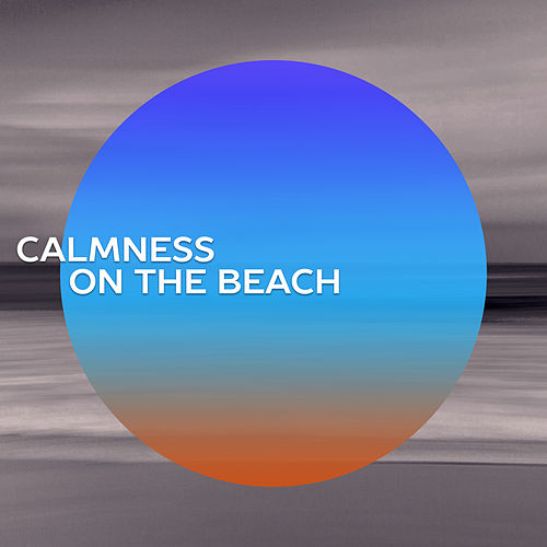 Calmness on the Beach – Deep Relax, Sea Sounds, Chillout Music, Summertime, Deep Sun, Relaxation Music von Ibiza Chill Out