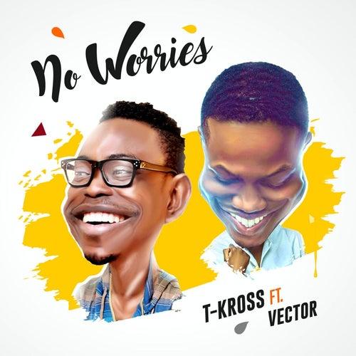 No Worries (feat. Vector) by T. Kross