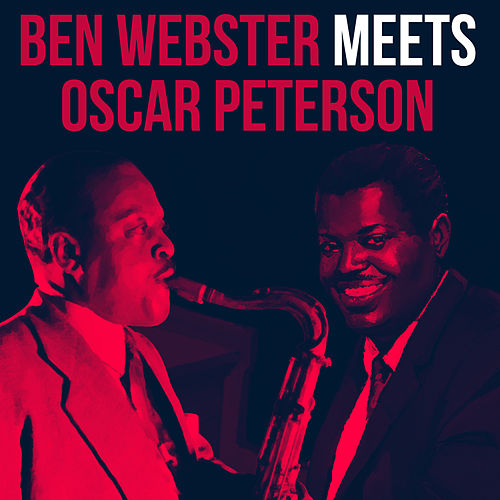 Ben Webster meets Oscar Peterson by Ben Webster