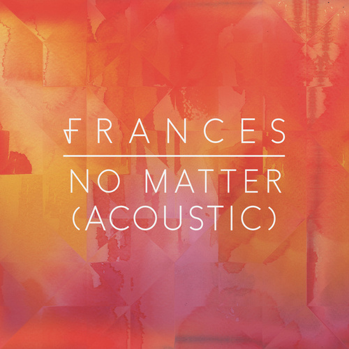 No Matter (Acoustic) von Frances