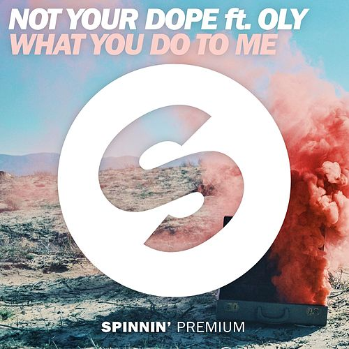What You Do To Me (feat. Oly) von Not Your Dope