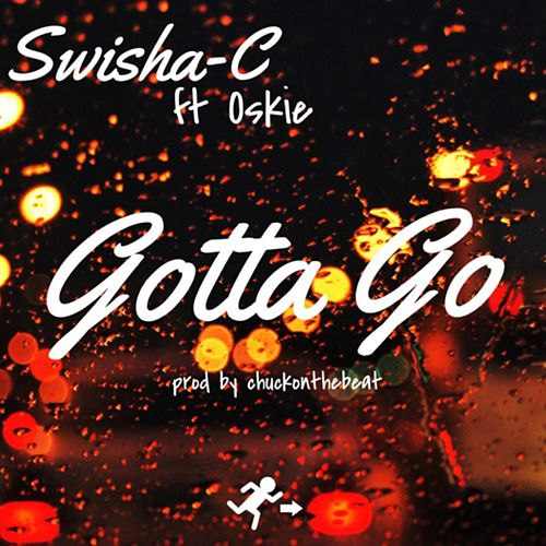 Gotta Go (feat. Oskie) by Swisha-C