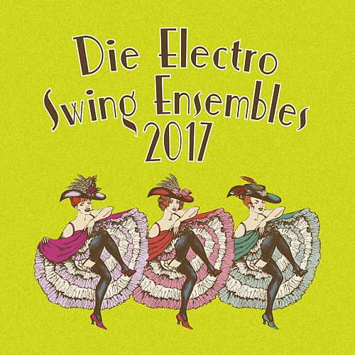 Die Electro Swing Ensembles 2017 de Various Artists
