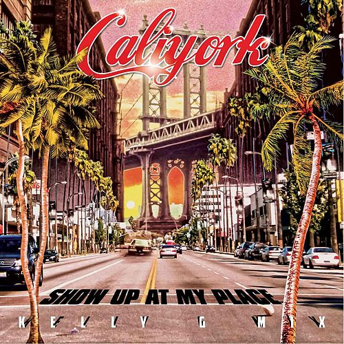 Show up at My Place (Kelly G Remix) de Caliyork