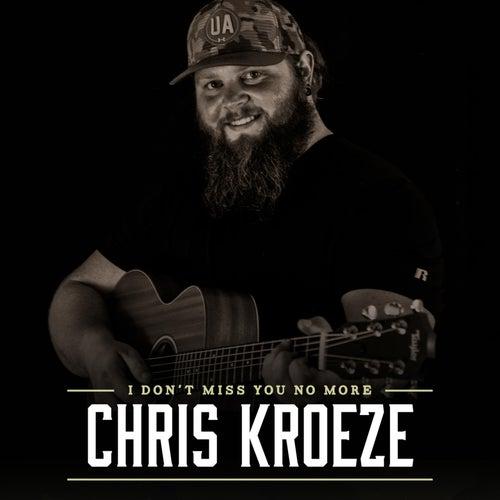 I Don't Miss You No More de Chris Kroeze