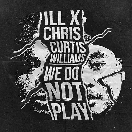 We Do Not Play (feat. Curtis Williams) de iLL Chris
