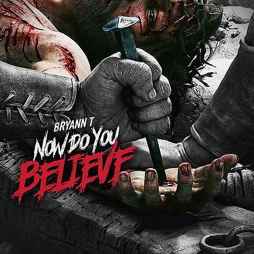 Now Do You Believe fra Bryann T