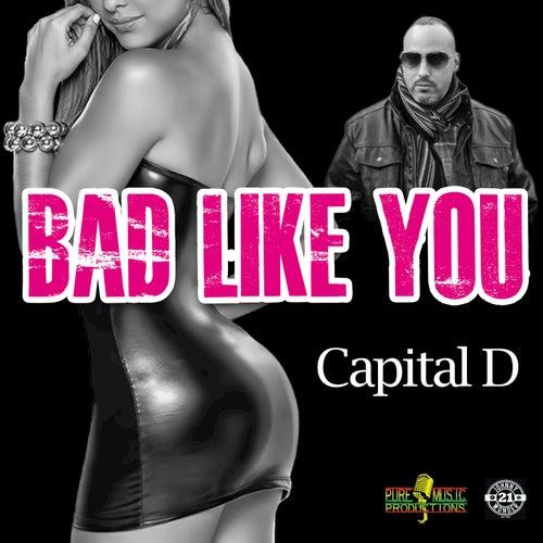 Bad Like You by Capital D