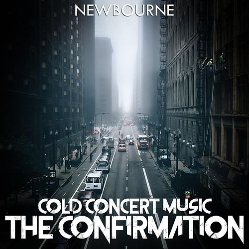 Cold Concert Music: The Confirmation by Newbourne