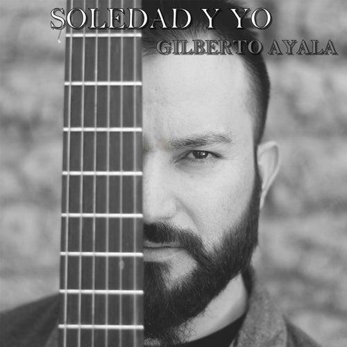 Soledad y Yo by Gilberto Ayala