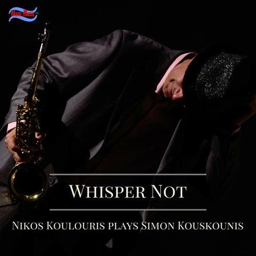 Whisper Not: Nikos Koulouris Plays Simon Kouskounis by Simos Kouskounis (Σίμος Κουσκούνης)