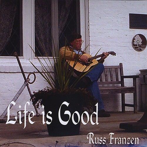 Life Is Good by Russ Franzen